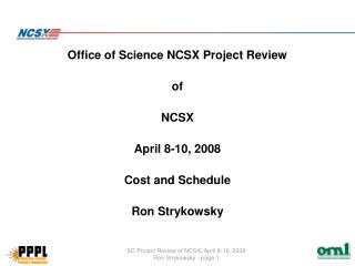 Office of Science NCSX Project Review of NCSX April 8-10, 2008 Cost and Schedule Ron Strykowsky