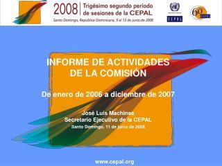 INFORME DE ACTIVIDADES  DE LA COMISIÓN De enero de 2006 a diciembre de 2007 José Luis Machinea
