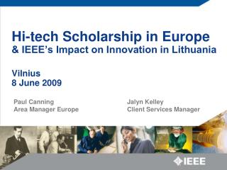 Hi-tech Scholarship in Europe & IEEE's Impact on Innovation in Lithuania Vilnius 8 June 2009