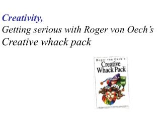 Creativity, Getting serious with Roger von Oech's  Creative whack pack