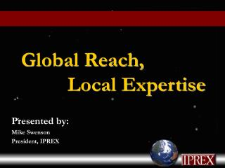 Global Reach,          Local Expertise