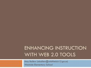 Enhancing Instruction with Web 2.0  Tools