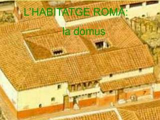 L'HABITATGE ROMÀ:  la domus