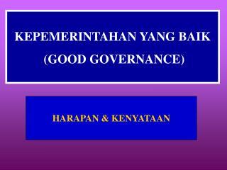 KEPEMERINTAHAN YANG BAIK  (GOOD GOVERNANCE)