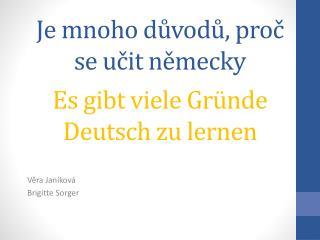 Je mnoho důvodů, proč se učit  německy Es gibt viele Gründe Deutsch zu lernen