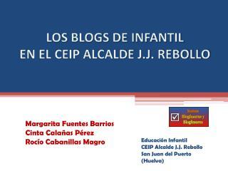 LOS BLOGS DE INFANTIL  EN EL CEIP ALCALDE J.J. REBOLLO