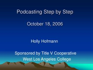 Podcasting Step by Step October 18, 2006