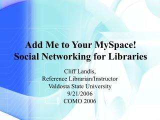 Add Me to Your MySpace! Social Networking for Libraries