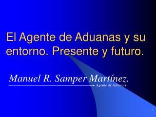 El Agente de Aduanas y su entorno. Presente y futuro.