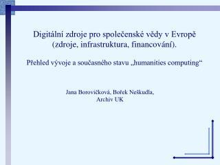Digitální zdroje pro společenské vědy v Evropě  (zdroje, infrastruktura, financování).