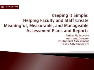 Amber Malinovsky Assistant Director  Institutional Assessment Texas A&M University