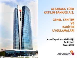 ALBARAKA TÜRK KATILIM BANKASI A.Ş. GENEL TANITIM  VE KARİYER UYGULAMALARI
