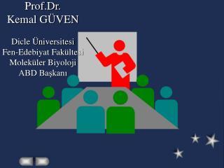 Prof.Dr . Kemal GÜVEN Dicle Üniversitesi Fen-Edebiyat Fakültesi Moleküler Biyoloji ABD Başkanı