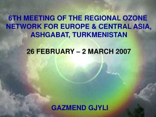 6TH MEETING OF THE REGIONAL OZONE  NETWORK FOR EUROPE & CENTRAL ASIA, ASHGABAT, TURKMENISTAN