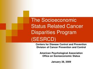 The Socioeconomic Status Related Cancer Disparities Program (SESRCD)