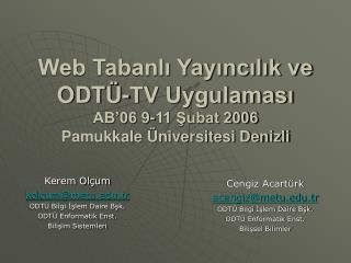 Web Tabanlı Yayıncılık ve ODTÜ-TV Uygulaması AB'06 9-11 Şubat 2006  Pamukkale Üniversitesi Denizli