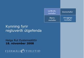 Kynning fyrir regluverði útgefenda Helga Rut Eysteinsdóttir 18. nóvember 2008
