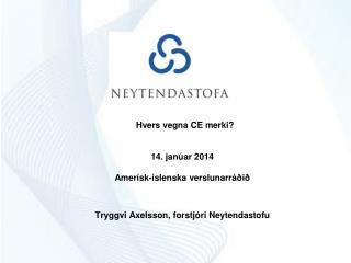 Hvers vegna CE merki? 14. janúar 2014 Amerísk-íslenska verslunarráðið