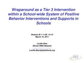 Session B-1 11:00 -12:15   March 10, 2011 Lucille Eber  Illinois PBIS Network pbisillinois