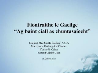 Fiontraithe le Gaeilge �Ag baint ciall as chuntasa�ocht�