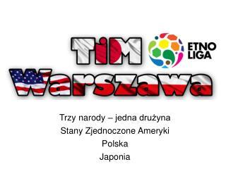 Trzy narody – jedna drużyna Stany Zjednoczone Ameryki Polska  Japonia