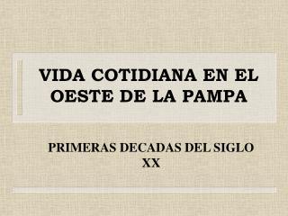 VIDA COTIDIANA EN EL OESTE DE LA PAMPA