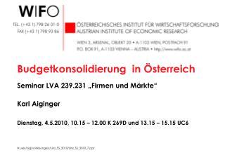 """Budgetkonsolidierung  in Österreich Seminar LVA 239.231 """"Firmen und Märkte"""" Karl Aiginger"""