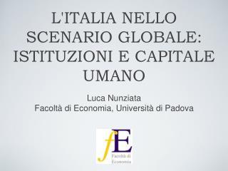 L'ITALIA NELLO SCENARIO GLOBALE: ISTITUZIONI E CAPITALE UMANO