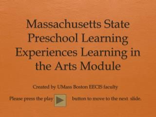 Massachusetts State Preschool Learning Experiences Learning in the Arts Module