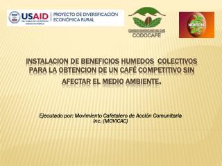 Ejecutado por: Movimiento  Cafetalero de Acción Comunitaria inc. (MOVICAC)