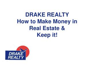 DRAKE REALTY How to Make Money in Real Estate &  Keep it!