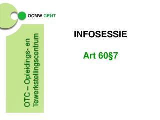 INFOSESSIE Art 60§7