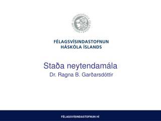 Staða neytendamála Dr. Ragna B. Garðarsdóttir