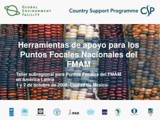 Herramientas de apoyo para los Puntos Focales Nacionales del FMAM