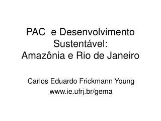 PAC  e Desenvolvimento Sustentável: Amazônia e Rio de Janeiro