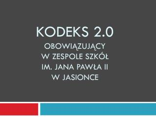 Kodeks 2.0 obowiązujący w Zespole Szkół  im. Jana Pawła II w Jasionce