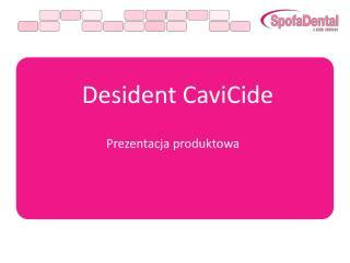 Desident CaviCide