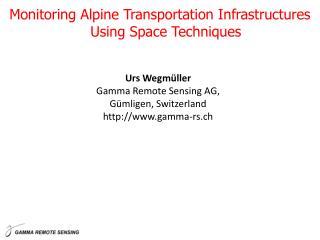 Urs Wegmüller Gamma Remote Sensing AG,  Gümligen, Switzerland gamma-rs.ch