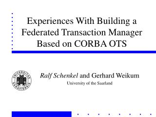 Experiences With Building a Federated Transaction Manager Based on CORBA OTS