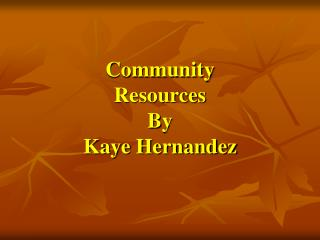 Community  Resources By Kaye Hernandez