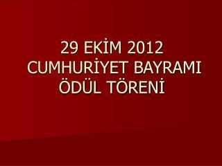 29 EKİM 2012  CUMHURİYET BAYRAMI ÖDÜL TÖRENİ