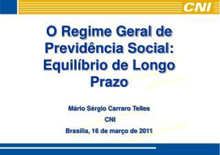 O Regime Geral de Previd�ncia Social: Equil�brio de Longo Prazo M�rio S�rgio Carraro Telles  CNI