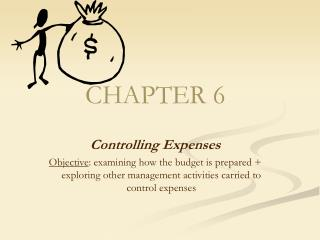 Controlling Expenses Objective: examining how the budget is prepared  exploring other management activities carried to c