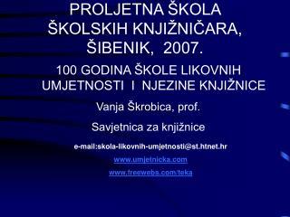 PROLJETNA ŠKOLA  ŠKOLSKIH KNJIŽNIČARA,  ŠIBENIK,  2007.