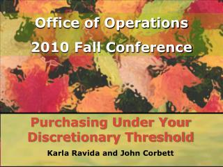 Purchasing Under Your Discretionary Threshold Karla Ravida and John Corbett