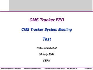 CMS Tracker FED CMS Tracker System Meeting Test  Rob Halsall et al 30 July 2001 CERN