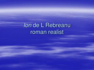 Ion  de L Rebreanu roman realist