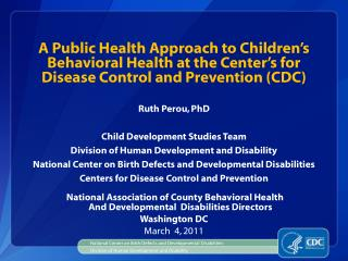 Ruth Perou, PhD Child Development Studies Team Division of Human Development and Disability