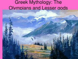 Greek Mythology: The Olympians and Lesser gods