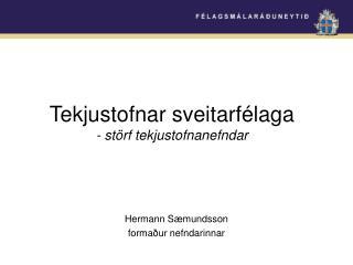 Hermann Sæmundsson formaður nefndarinnar
